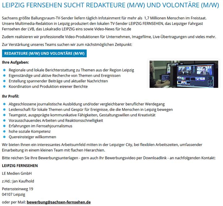 Sachsens größte Ballungsraum-TV-Sender liefern täglich Infotainment für mehr als 1,7 Millionen Menschen im Freistaat. Unsere Multimedia-Redaktion in Leipzig produziert den lokalen TV-Sender LEIPZIG FERNSEHEN, das Leipziger Fahrgast Fernsehen der LVB, das Lokalradio LEIPZIG eins sowie Video-News für lvz.de